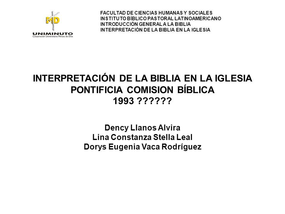 INTERPRETACIÓN DE LA BIBLIA EN LA IGLESIA PONTIFICIA COMISION BÍBLICA 1993 ?????? Dency Llanos Alvira Lina Constanza Stella Leal Dorys Eugenia Vaca Ro