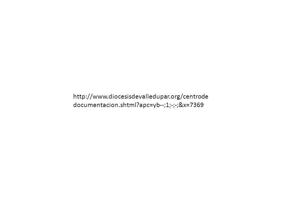 http://www.diocesisdevalledupar.org/centrode documentacion.shtml?apc=yb--;1;-;-;&x=7369