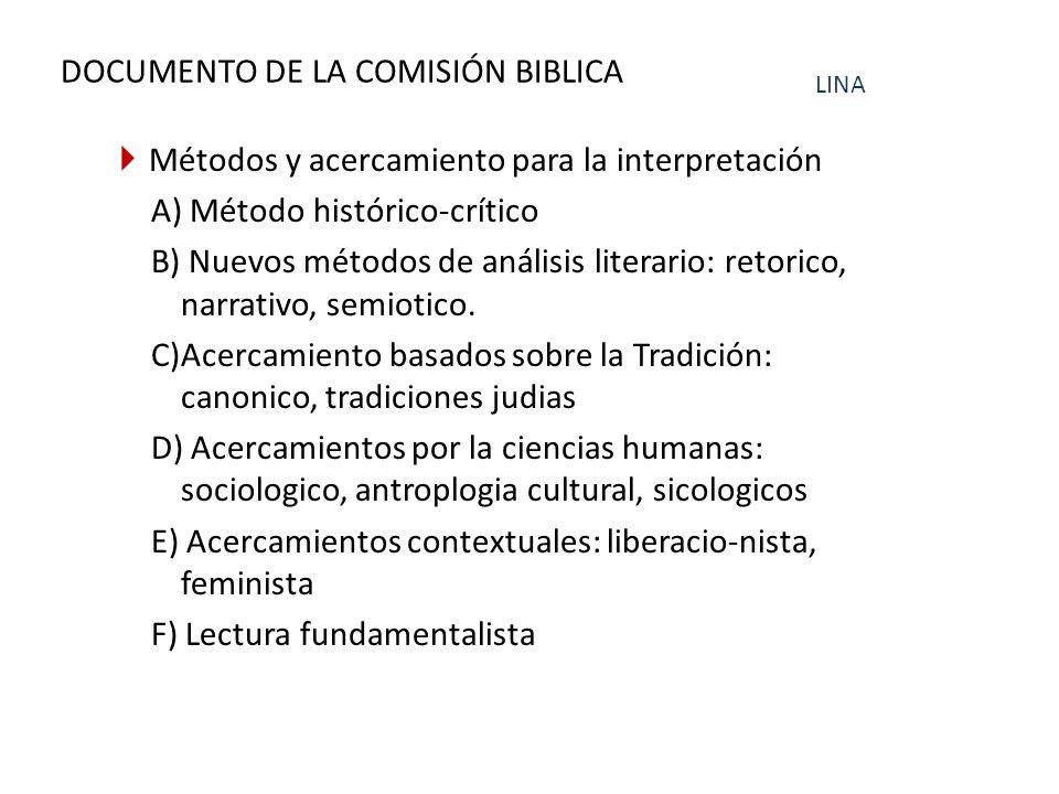 DOCUMENTO DE LA COMISIÓN BIBLICA Métodos y acercamiento para la interpretación A) Método histórico-crítico B) Nuevos métodos de análisis literario: retorico, narrativo, semiotico.