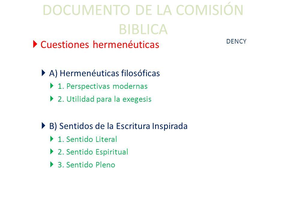 DOCUMENTO DE LA COMISIÓN BIBLICA Cuestiones hermenéuticas A) Hermenéuticas filosóficas 1. Perspectivas modernas 2. Utilidad para la exegesis B) Sentid