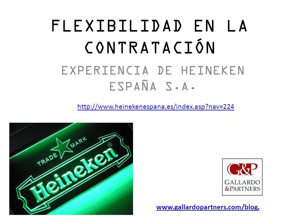 FLEXIBILIDAD EN LA CONTRATACIÓN EXPERIENCIA DE HEINEKEN ESPAÑA S.A. www.gallardopartners.com/blog. http://www.heinekenespana.es/index.asp?nav=224