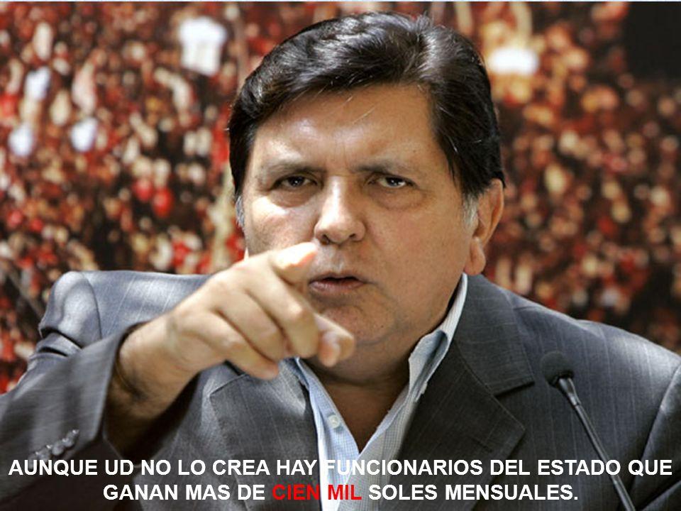 AUNQUE UD NO LO CREA HAY FUNCIONARIOS DEL ESTADO QUE GANAN MAS DE CIEN MIL SOLES MENSUALES.