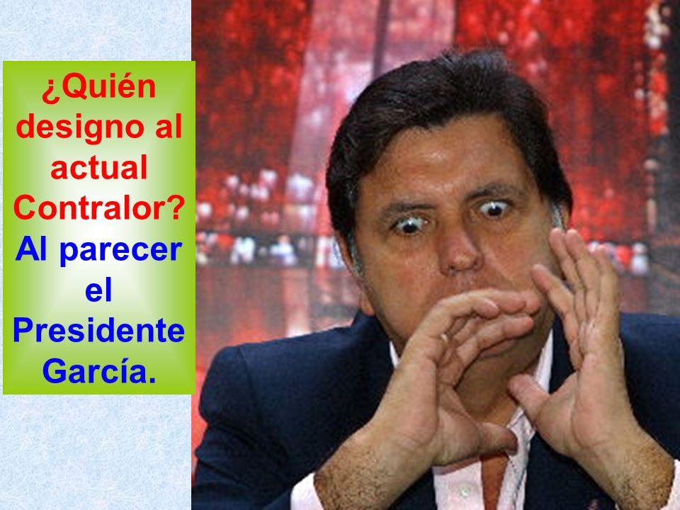 ¿Quién designo al actual Contralor? Al parecer el Presidente García.