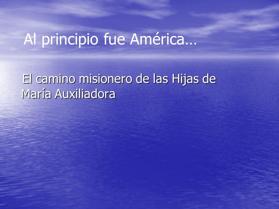 El camino misionero de las Hijas de María Auxiliadora El camino misionero de las Hijas de María Auxiliadora Al principio fue América…