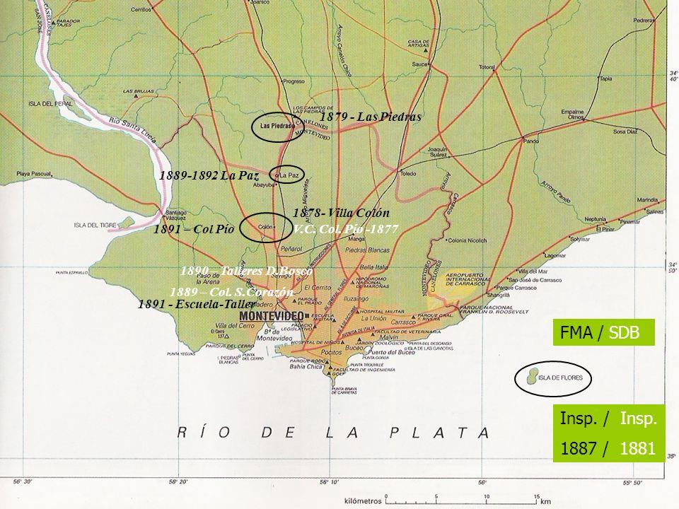 1891 - Escuela-Taller V.C. Col. Pío -1877 1878- Villa Colón 1889-1892 La Paz 1879 - Las Piedras FMA / SDB Insp. / Insp. 1887 / 1881 1889 – Col. S.Cora