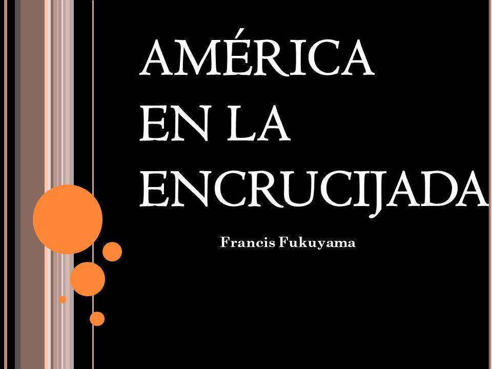 AMÉRICA EN LA ENCRUCIJADA Francis Fukuyama