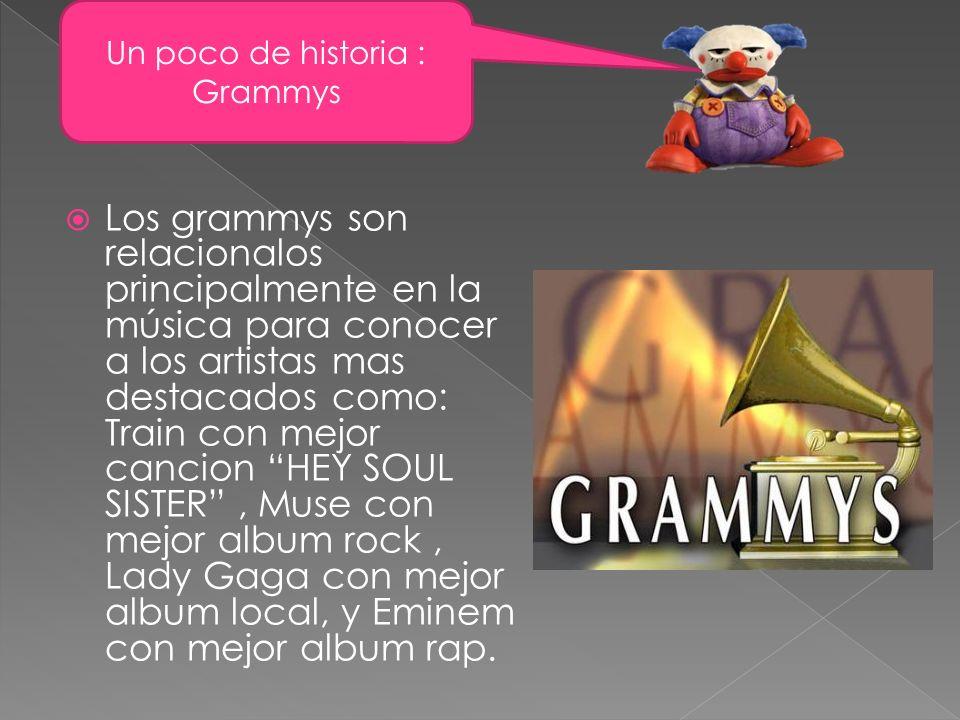 Los grammys son relacionalos principalmente en la música para conocer a los artistas mas destacados como: Train con mejor cancion HEY SOUL SISTER, Mus