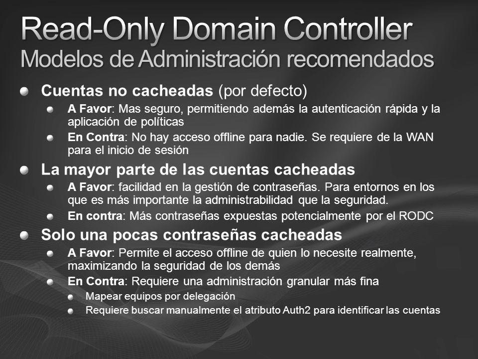 Cuentas no cacheadas (por defecto) A Favor: Mas seguro, permitiendo además la autenticación rápida y la aplicación de políticas En Contra: No hay acceso offline para nadie.