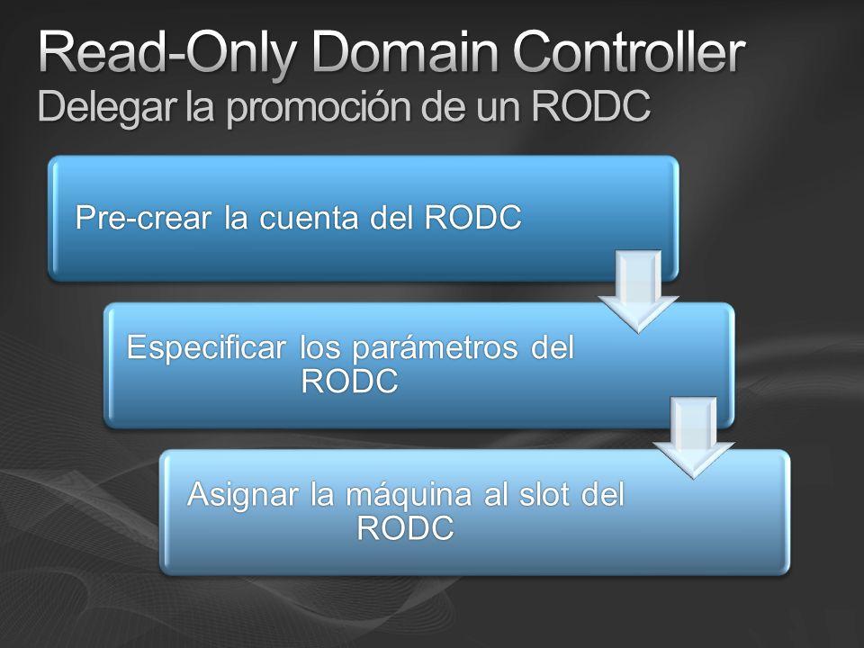 Pre-crear la cuenta del RODC Especificar los parámetros del RODC Asignar la máquina al slot del RODC