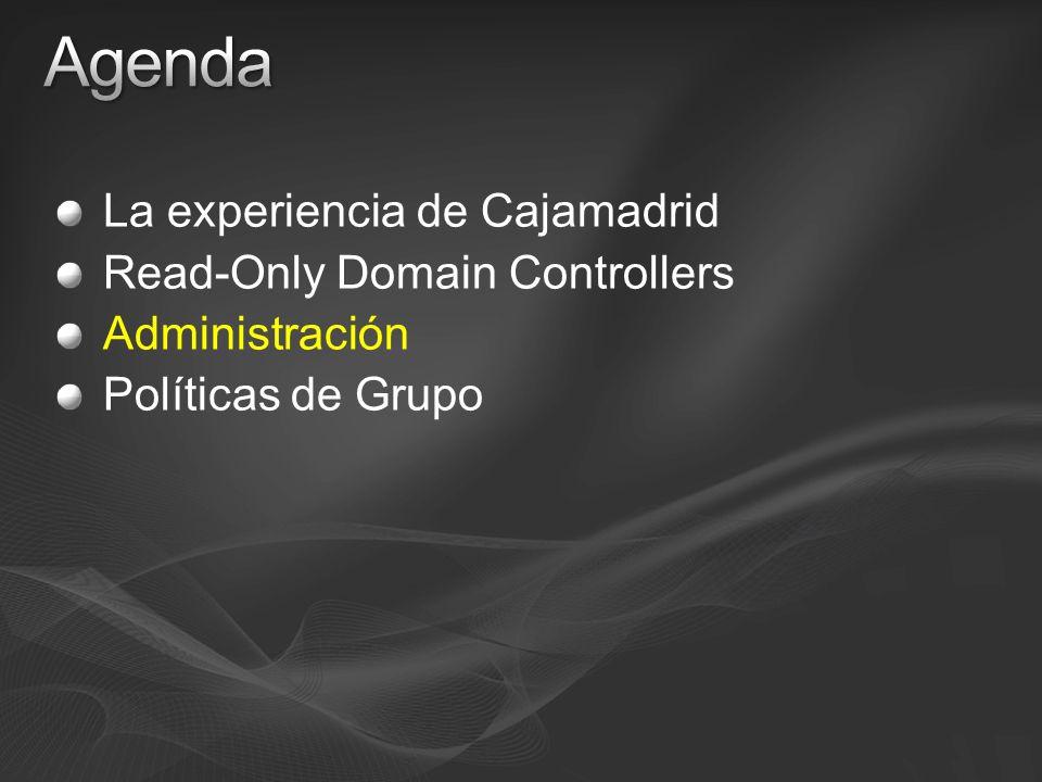 La experiencia de Cajamadrid Read-Only Domain Controllers Administración Políticas de Grupo