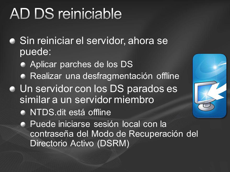 Sin reiniciar el servidor, ahora se puede: Aplicar parches de los DS Realizar una desfragmentación offline Un servidor con los DS parados es similar a un servidor miembro NTDS.dit está offline Puede iniciarse sesión local con la contraseña del Modo de Recuperación del Directorio Activo (DSRM)