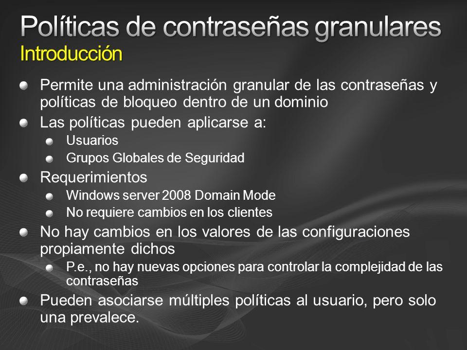 Permite una administración granular de las contraseñas y políticas de bloqueo dentro de un dominio Las políticas pueden aplicarse a: Usuarios Grupos G