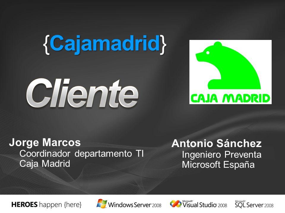 {Cajamadrid} Jorge Marcos Coordinador departamento TI Caja Madrid Antonio Sánchez Ingeniero Preventa Microsoft España