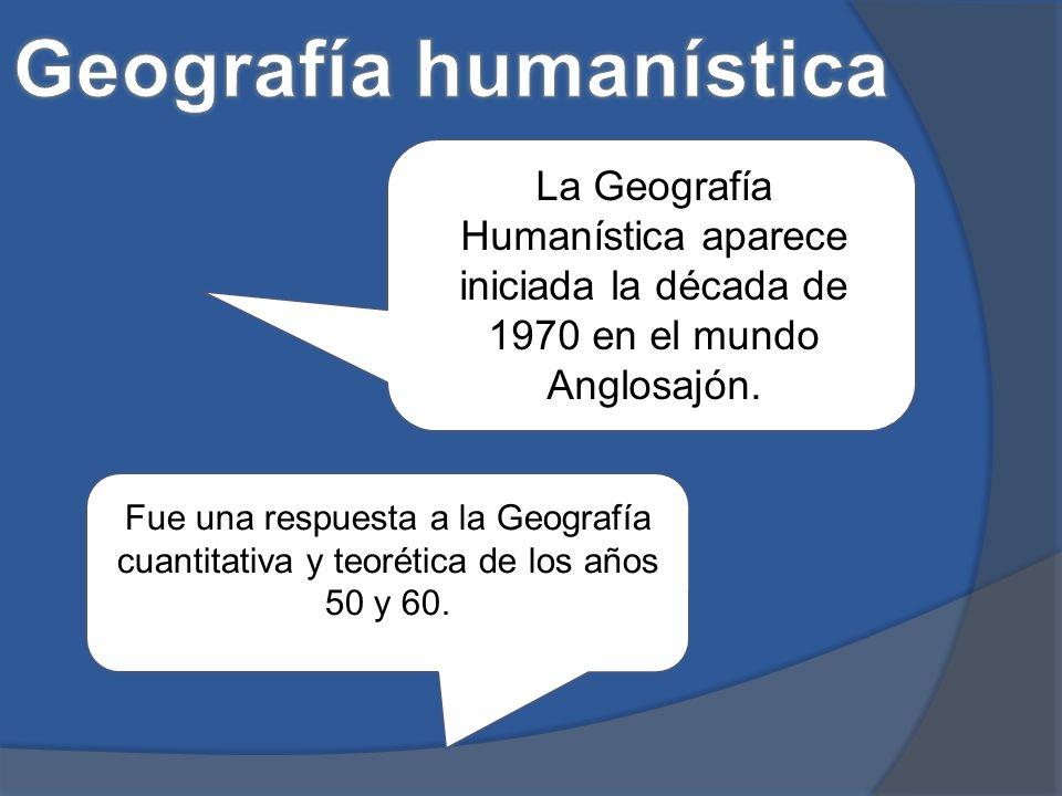 La Geografía Humanística aparece iniciada la década de 1970 en el mundo Anglosajón.