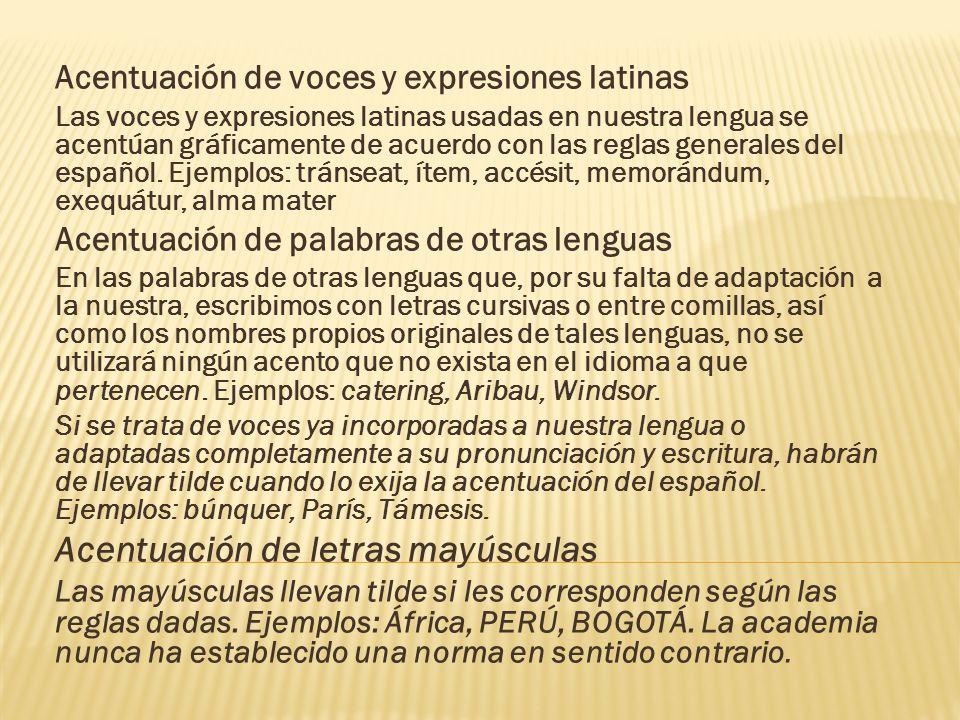 Acentuación de voces y expresiones latinas Las voces y expresiones latinas usadas en nuestra lengua se acentúan gráficamente de acuerdo con las reglas