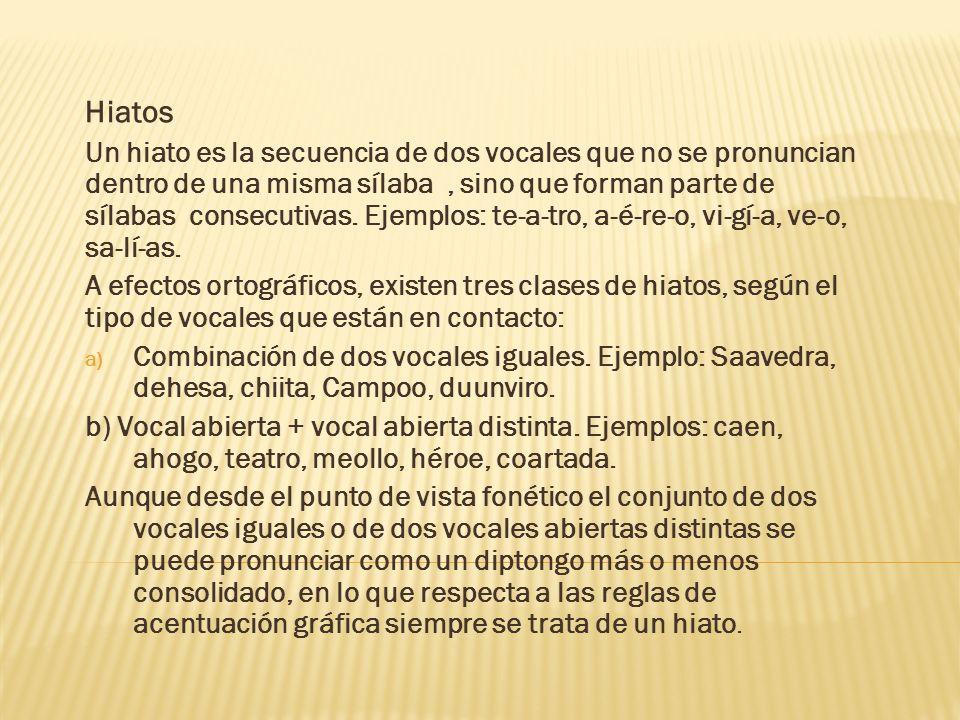Hiatos Un hiato es la secuencia de dos vocales que no se pronuncian dentro de una misma sílaba, sino que forman parte de sílabas consecutivas. Ejemplo