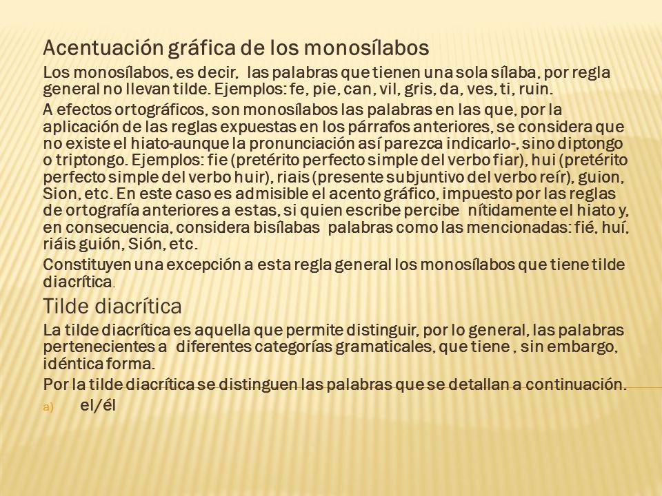 Acentuación gráfica de los monosílabos Los monosílabos, es decir, las palabras que tienen una sola sílaba, por regla general no llevan tilde. Ejemplos