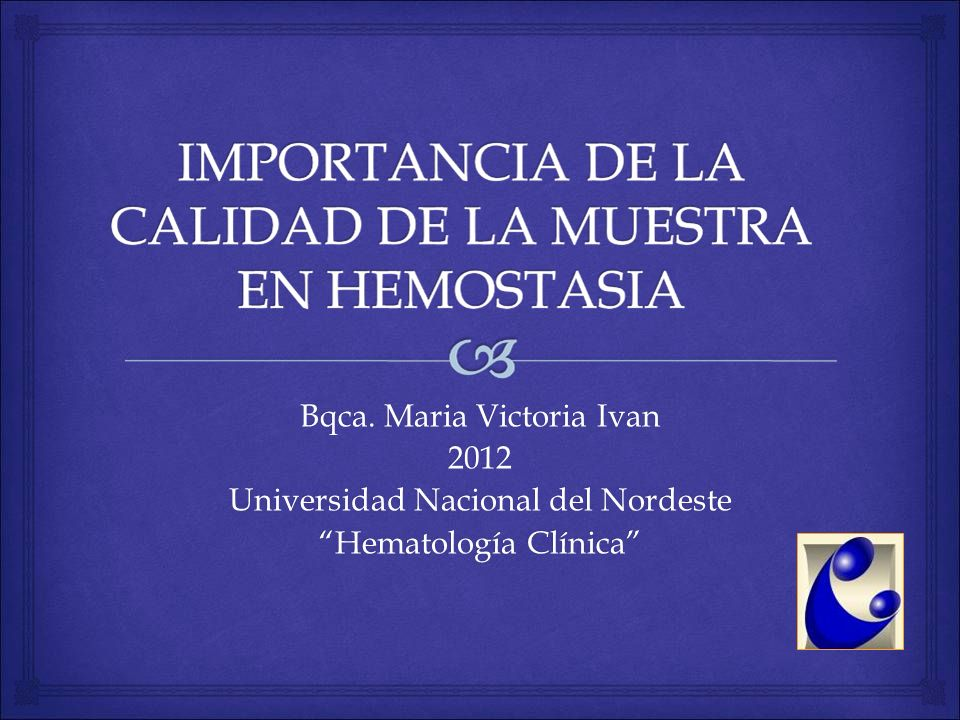 Bqca. Maria Victoria Ivan 2012 Universidad Nacional del Nordeste Hematología Clínica