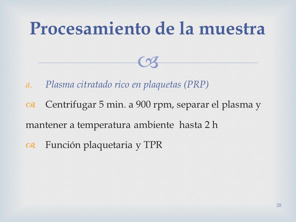 a.Plasma citratado rico en plaquetas (PRP) Centrifugar 5 min. a 900 rpm, separar el plasma y mantener a temperatura ambiente hasta 2 h Función plaquet