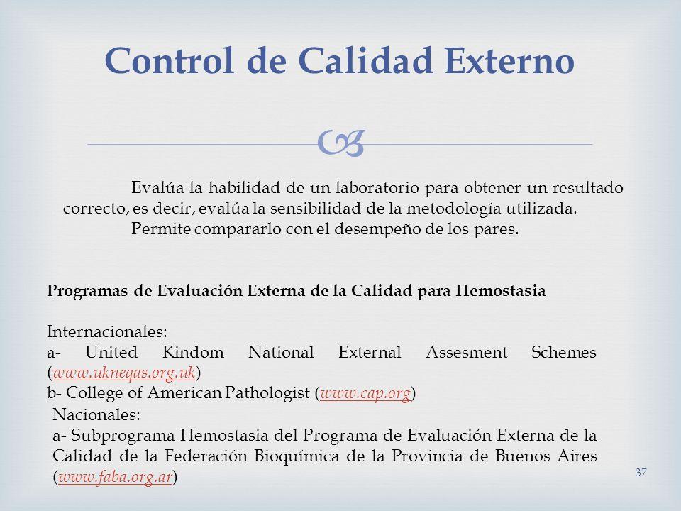 Control de Calidad Externo 37 Evalúa la habilidad de un laboratorio para obtener un resultado correcto, es decir, evalúa la sensibilidad de la metodol
