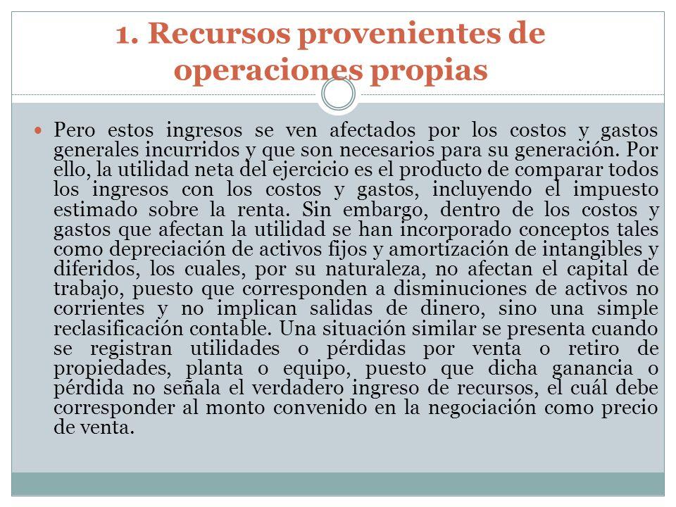 1. Recursos provenientes de operaciones propias Pero estos ingresos se ven afectados por los costos y gastos generales incurridos y que son necesarios