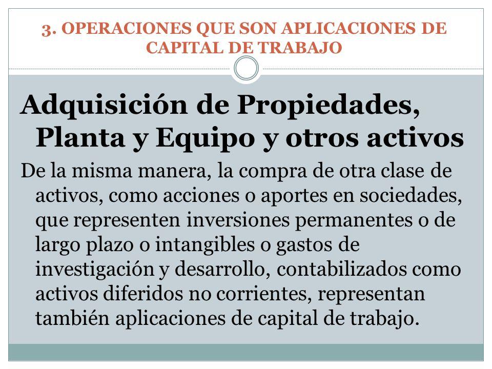 Adquisición de Propiedades, Planta y Equipo y otros activos De la misma manera, la compra de otra clase de activos, como acciones o aportes en socieda