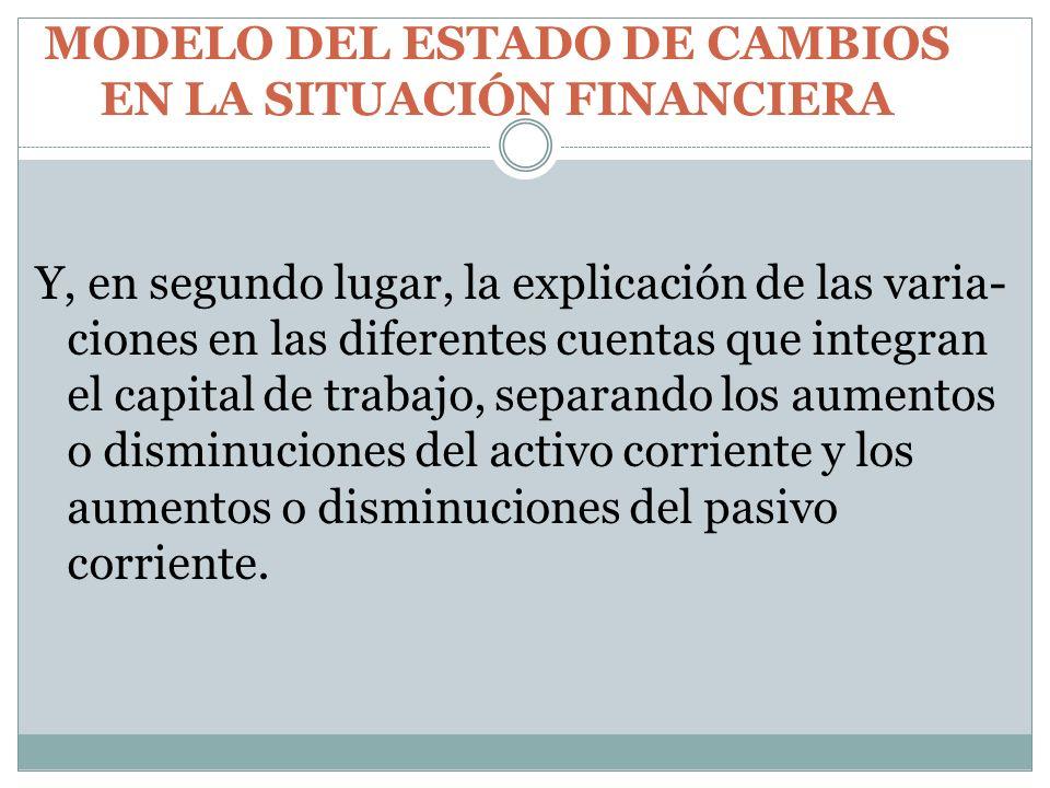 MODELO DEL ESTADO DE CAMBIOS EN LA SITUACIÓN FINANCIERA Y, en segundo lugar, la explicación de las varia ciones en las diferentes cuentas que integra