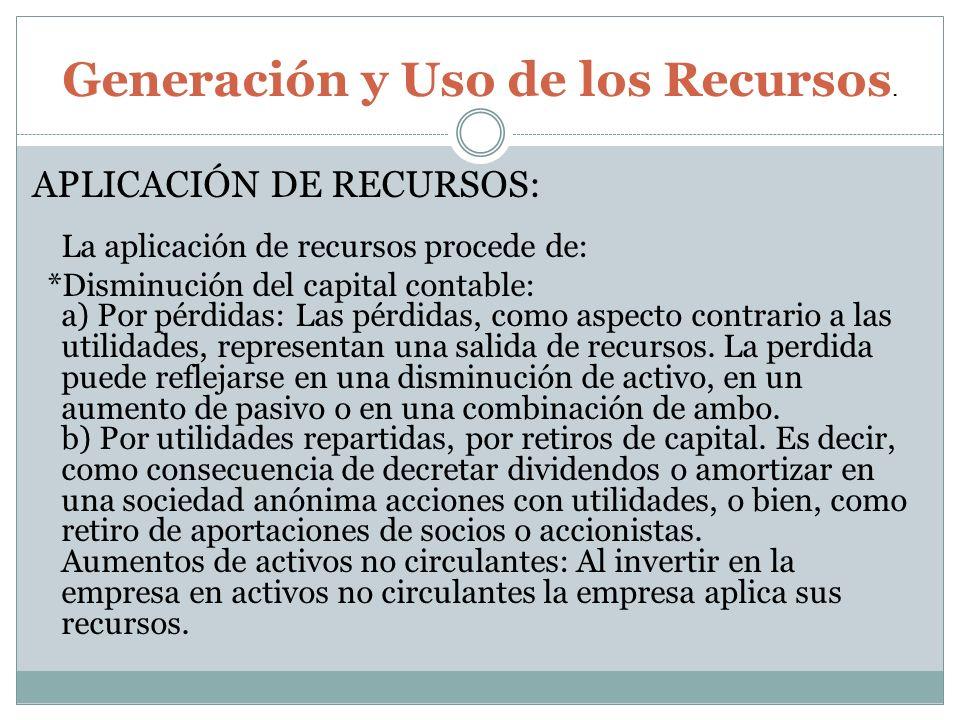 APLICACIÓN DE RECURSOS: La aplicación de recursos procede de: *Disminución del capital contable: a) Por pérdidas: Las pérdidas, como aspecto contrario