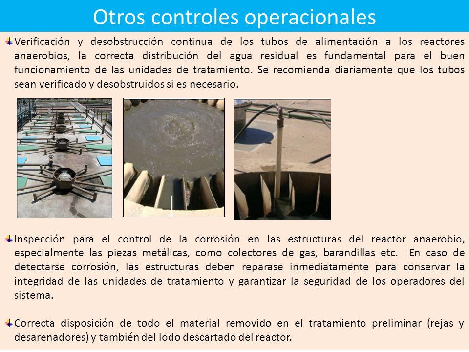Otros controles operacionales Verificación y desobstrucción continua de los tubos de alimentación a los reactores anaerobios, la correcta distribución del agua residual es fundamental para el buen funcionamiento de las unidades de tratamiento.