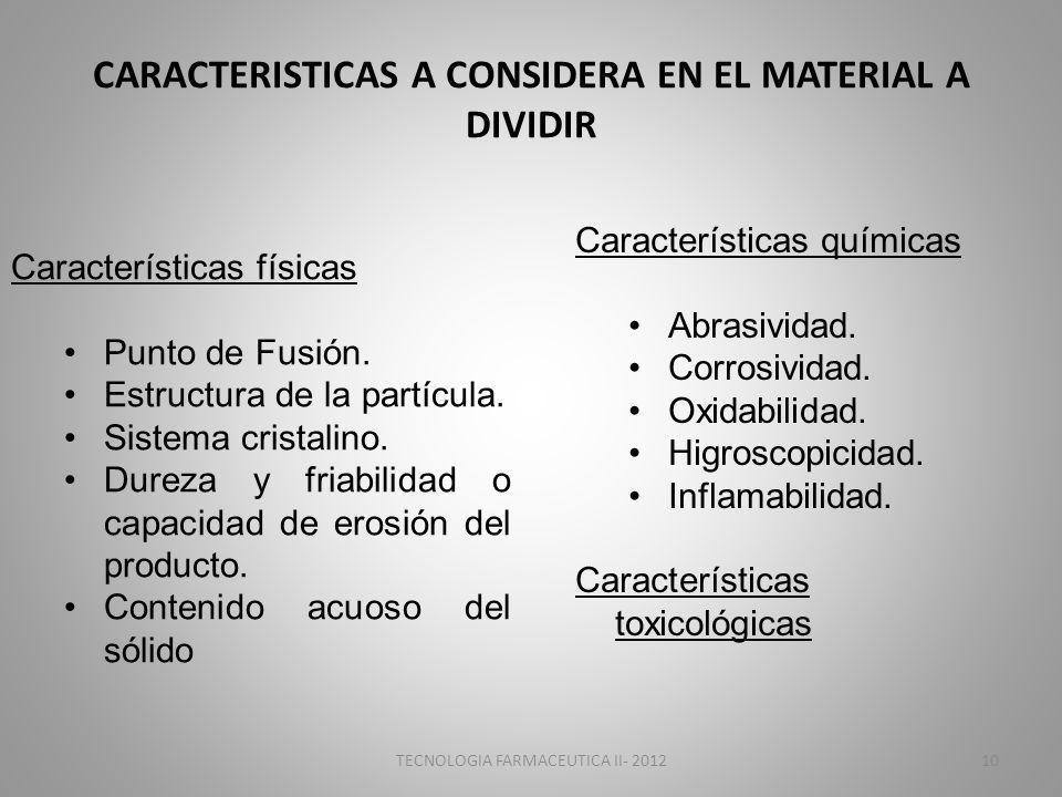 CARACTERISTICAS A CONSIDERA EN EL MATERIAL A DIVIDIR Características físicas Punto de Fusión. Estructura de la partícula. Sistema cristalino. Dureza y
