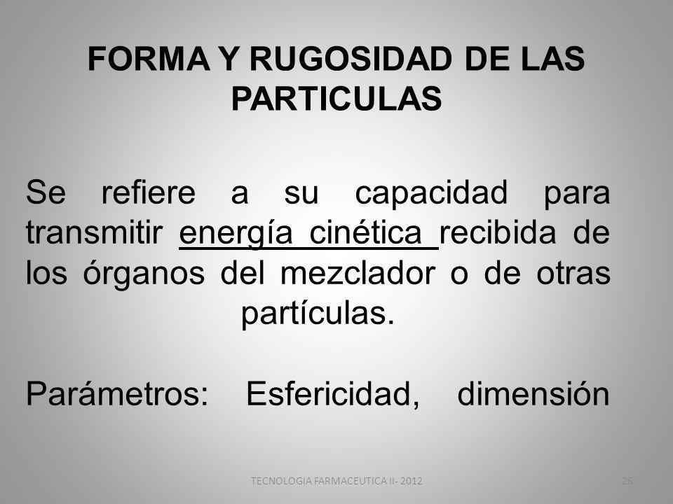 FORMA Y RUGOSIDAD DE LAS PARTICULAS Se refiere a su capacidad para transmitir energía cinética recibida de los órganos del mezclador o de otras partíc