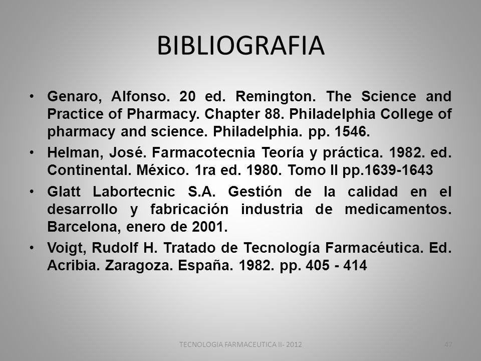 BIBLIOGRAFIA Genaro, Alfonso. 20 ed. Remington. The Science and Practice of Pharmacy. Chapter 88. Philadelphia College of pharmacy and science. Philad