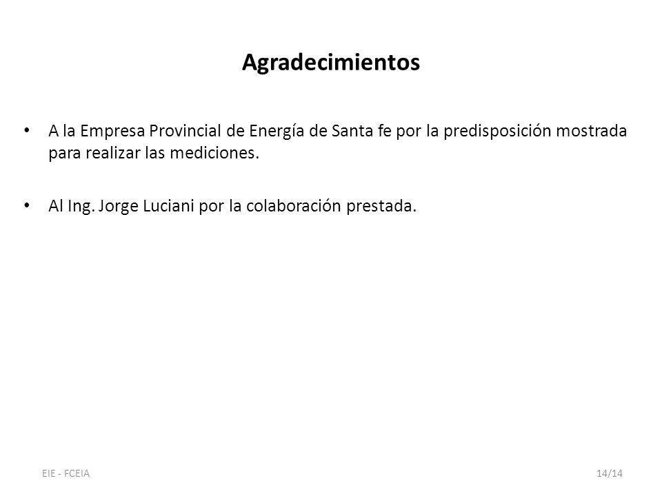 A la Empresa Provincial de Energía de Santa fe por la predisposición mostrada para realizar las mediciones. Al Ing. Jorge Luciani por la colaboración