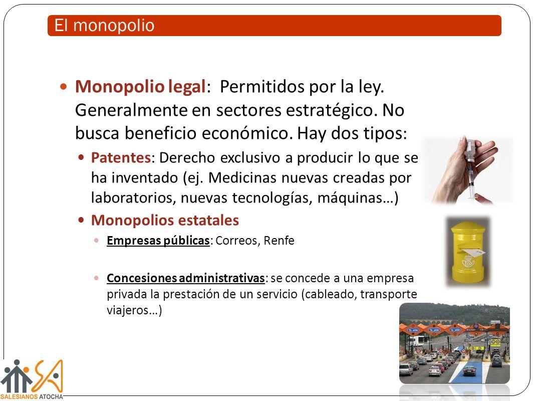 El monopolio Monopolio legal: Permitidos por la ley. Generalmente en sectores estratégico. No busca beneficio económico. Hay dos tipos : Patentes: Der