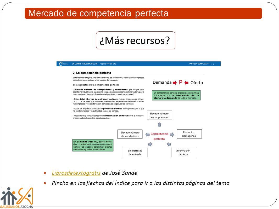 Mercado de competencia perfecta Librosdetextogratis de José Sande Librosdetextogratis Pincha en las flechas del índice para ir a las distintas páginas del tema ¿Más recursos?