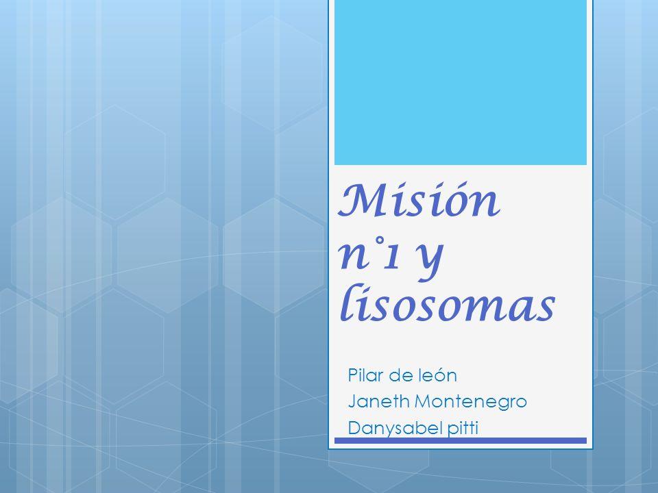 Misión n°1 y lisosomas Pilar de león Janeth Montenegro Danysabel pitti