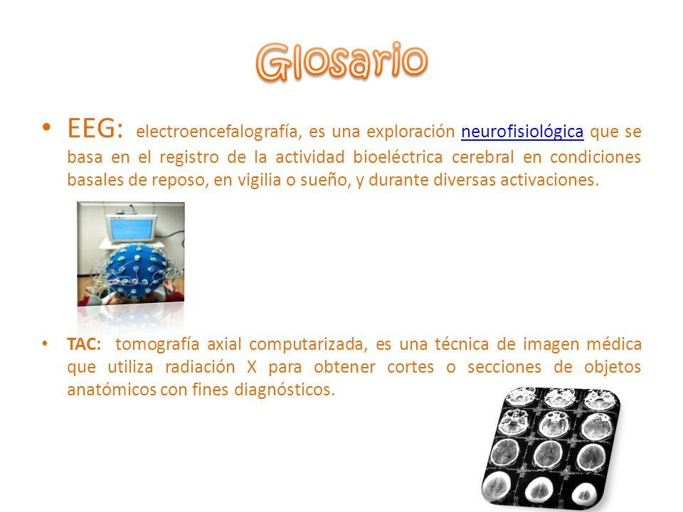 EEG: electroencefalografía, es una exploración neurofisiológica que se basa en el registro de la actividad bioeléctrica cerebral en condiciones basale