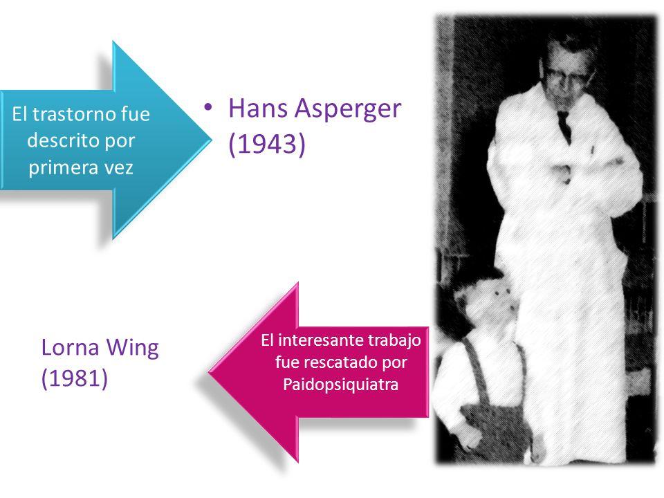 Hans Asperger (1943) El trastorno fue descrito por primera vez El interesante trabajo fue rescatado por Paidopsiquiatra Lorna Wing (1981)
