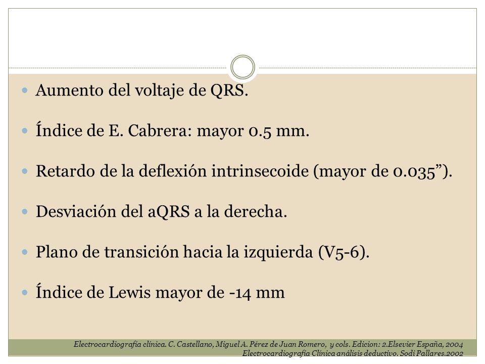 Aumento del voltaje de QRS. Índice de E. Cabrera: mayor 0.5 mm. Retardo de la deflexión intrinsecoide (mayor de 0.035). Desviación del aQRS a la derec