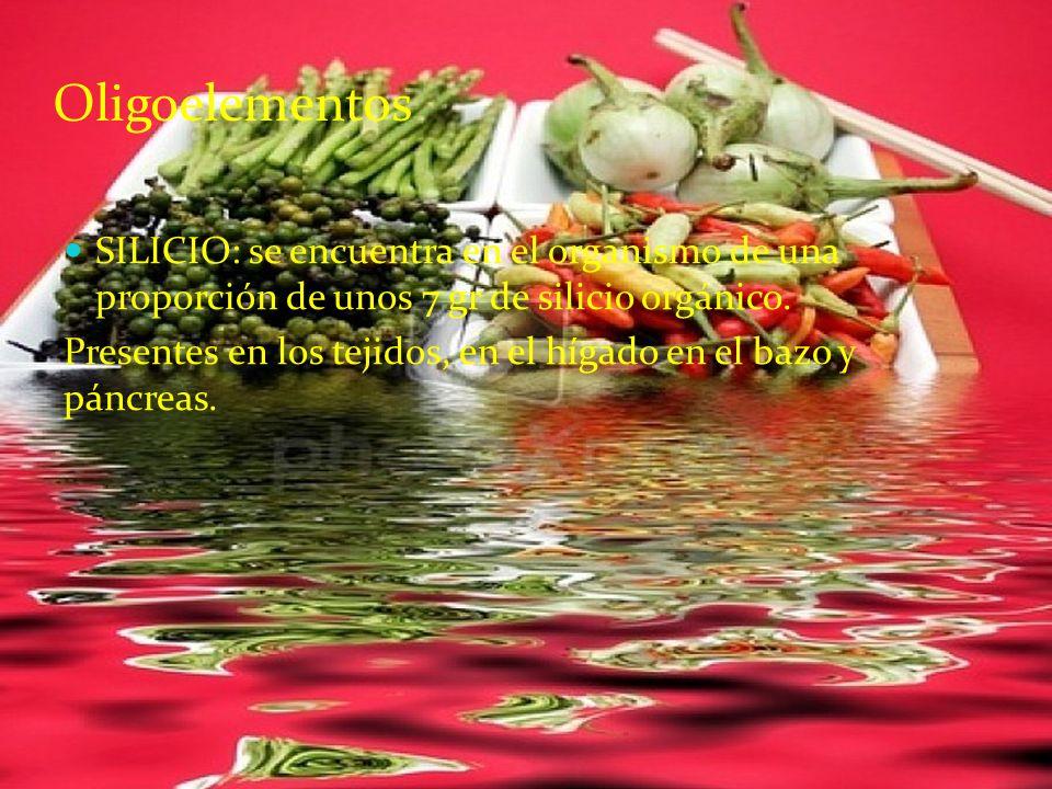 Oligoelementos SILICIO: se encuentra en el organismo de una proporción de unos 7 gr de silicio orgánico. Presentes en los tejidos, en el hígado en el