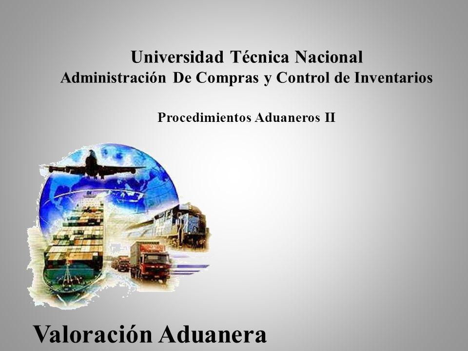 Universidad Técnica Nacional Administración De Compras y Control de Inventarios Procedimientos Aduaneros II Valoración Aduanera