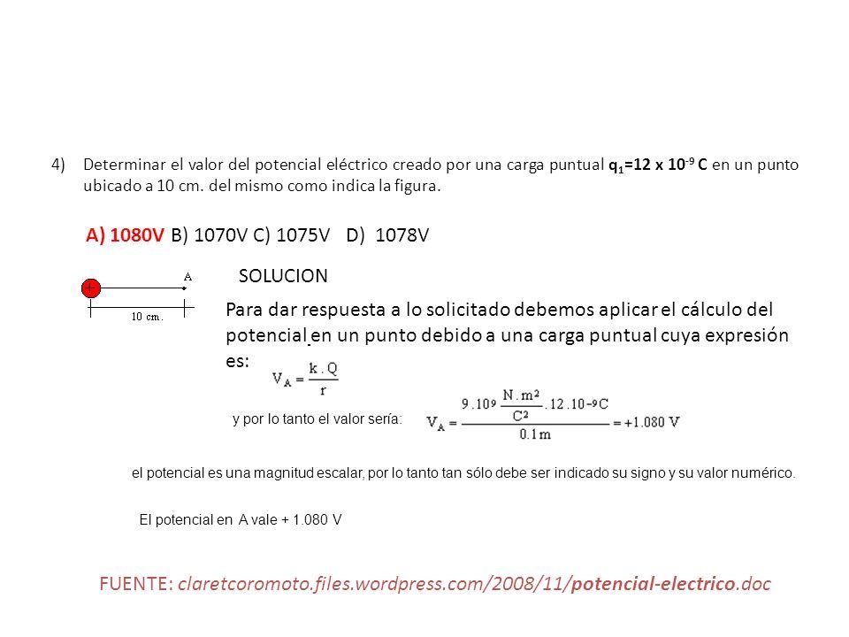4) Determinar el valor del potencial eléctrico creado por una carga puntual q 1 =12 x 10 -9 C en un punto ubicado a 10 cm. del mismo como indica la fi