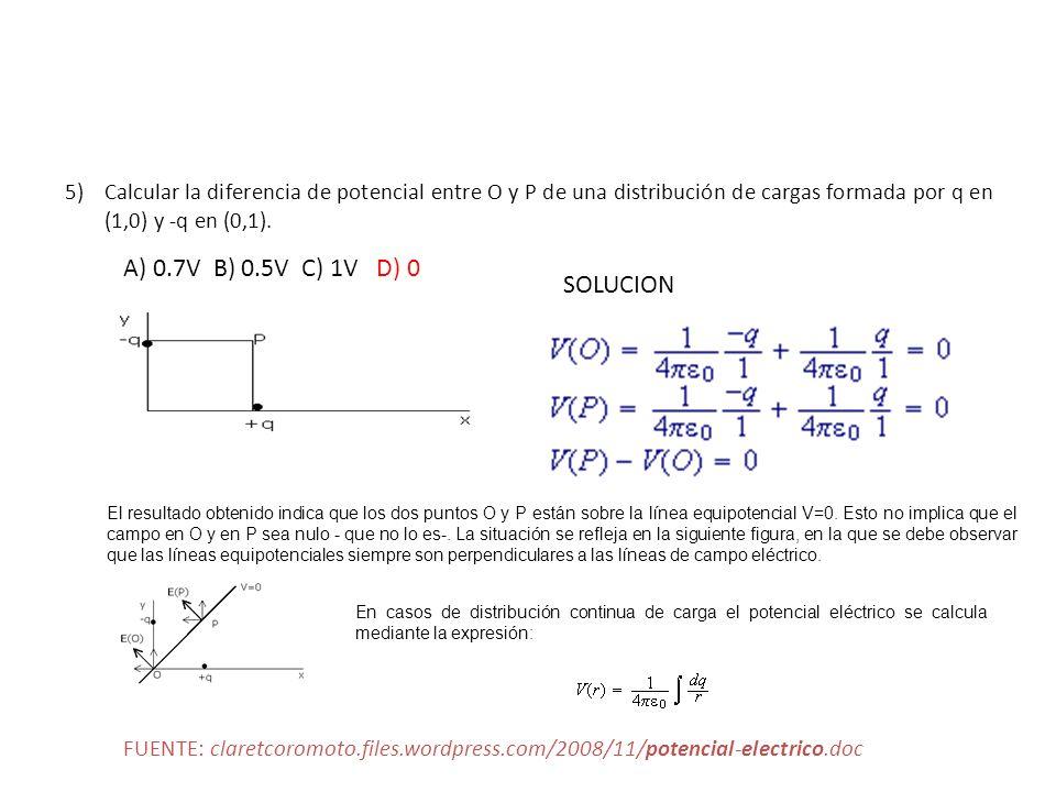 5)Calcular la diferencia de potencial entre O y P de una distribución de cargas formada por q en (1,0) y -q en (0,1). A) 0.7V B) 0.5V C) 1V D) 0 SOLUC