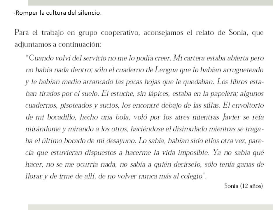-Romper la cultura del silencio.