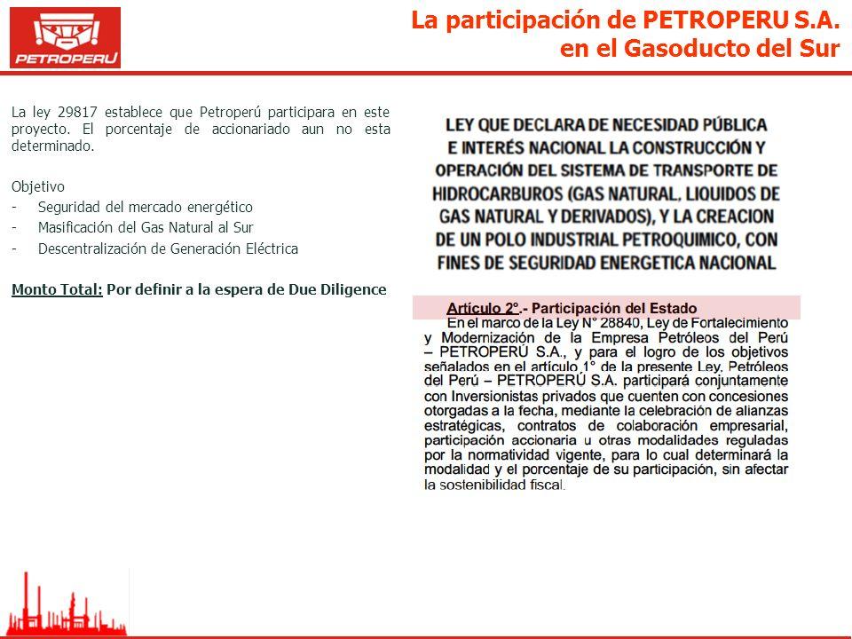 La participación de PETROPERU S.A. en el Gasoducto del Sur La ley 29817 establece que Petroperú participara en este proyecto. El porcentaje de acciona