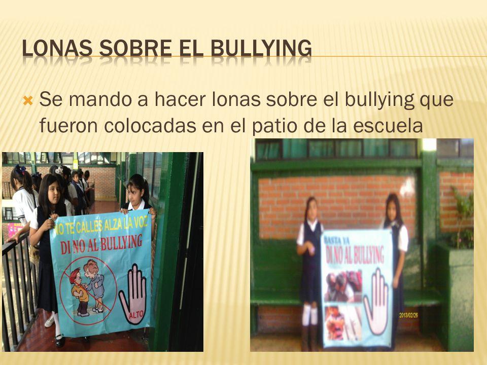 Se mando a hacer lonas sobre el bullying que fueron colocadas en el patio de la escuela