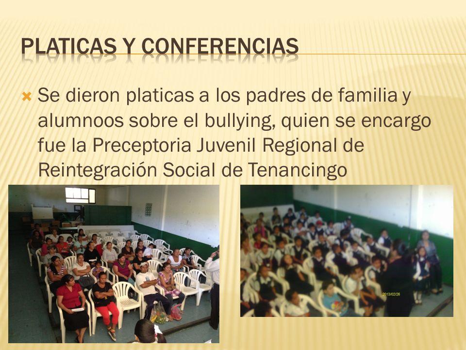 Se dieron platicas a los padres de familia y alumnoos sobre el bullying, quien se encargo fue la Preceptoria Juvenil Regional de Reintegración Social