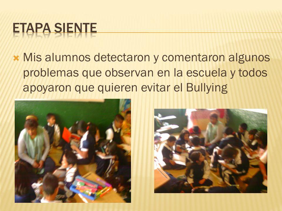Mis alumnos detectaron y comentaron algunos problemas que observan en la escuela y todos apoyaron que quieren evitar el Bullying