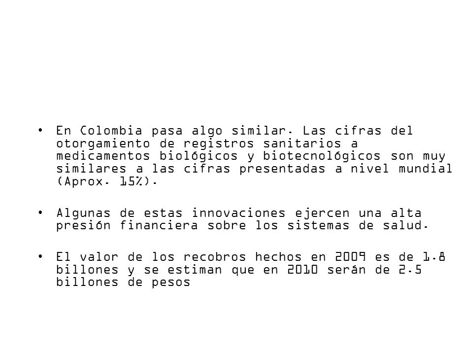 En Colombia pasa algo similar. Las cifras del otorgamiento de registros sanitarios a medicamentos biológicos y biotecnológicos son muy similares a las