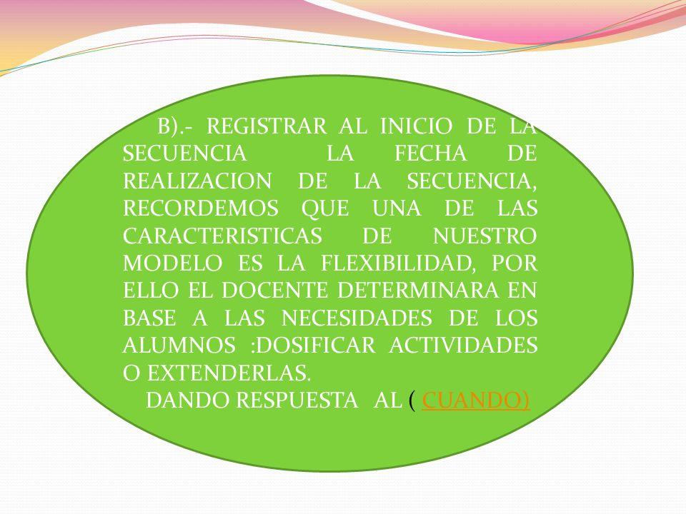 B).- REGISTRAR AL INICIO DE LA SECUENCIA LA FECHA DE REALIZACION DE LA SECUENCIA, RECORDEMOS QUE UNA DE LAS CARACTERISTICAS DE NUESTRO MODELO ES LA FL
